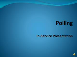 Polling In-Service Presentation