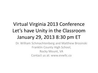 Virtual Virginia 2013 Conference Let's have Unity in the Classroom January 29, 2013 8:30 pm ET