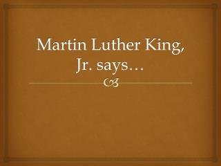Martin Luther King, Jr. says…