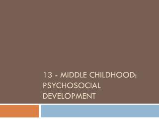 13 - Middle  Childhood:      Psychosocial Development