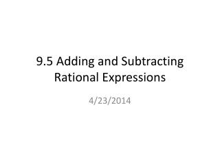 9.5 Adding and Subtracting Rational Expressions