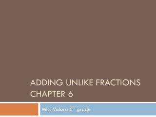 Adding Unlike Fractions Chapter 6