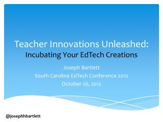 Teacher Innovations Unleashed: Incubating Your  EdTech  Creations