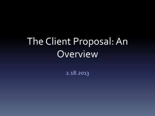 The Client  Proposal: An Overview