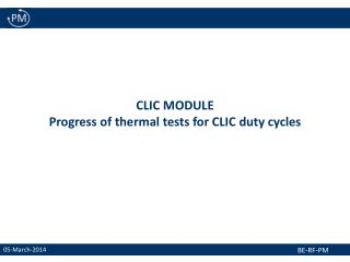 CLIC MODULE Progress of thermal tests for CLIC duty cycles