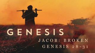 Jacob:  Broken Genesis 28-31
