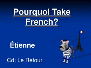 Pourquoi Take French?