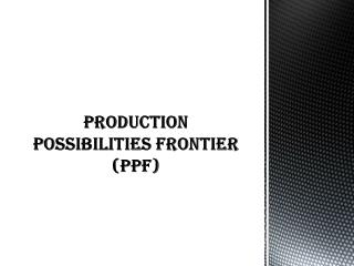 Production Possibilities Frontier (PPF)