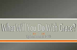 What Will You Do With Grace?