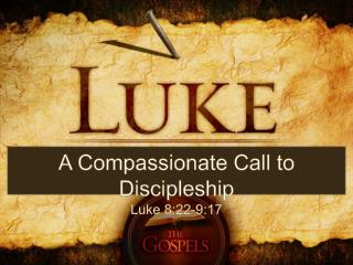 A Compassionate Call to Discipleship Luke 8:22-9:17