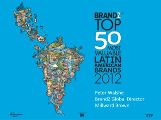 Peter Walshe BrandZ  Global Director Millward Brown