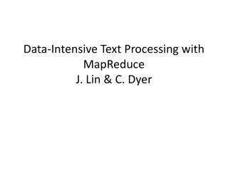 Data-Intensive Text Processing with  MapReduce J. Lin & C. Dyer