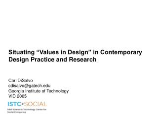 "Situating ""Values in Design"" in Contemporary Design Practice and Research Carl DiSalvo"