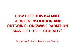 HOW DOES THIS BALANCE BETWEEN INSOLATION AND OUTGOING LONGWAVE RADIATION MANIFEST ITSELF GLOBALLY?