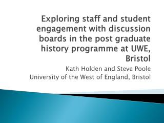 Kath Holden and Steve Poole  University of the West of England, Bristol