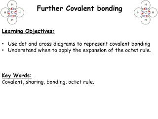 Learning Objectives: Use dot and cross diagrams to represent covalent bonding