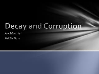 Decay and Corruption