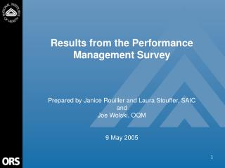 Results from the Performance Management Survey Prepared by Janice Rouiller and Laura Stouffer, SAIC and Joe Wolski, OQM