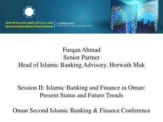 Furqan  Ahmad Senior Partner Head of Islamic Banking Advisory,  Horwath Mak