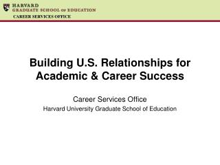 Building U.S.  Relationships  for Academic & Career Success