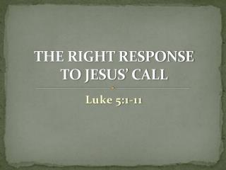 THE  RIGHT  RESPONSE  TO JESUS' CALL