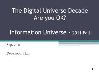 The Digital Universe Decade  Are you OK? Information Universe -  2011 Fall