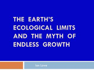 The   EArTh's ecological  limits  and  the  myth  of   end LESs   growth