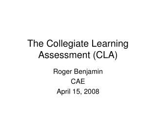 The Collegiate Learning Assessment (CLA)