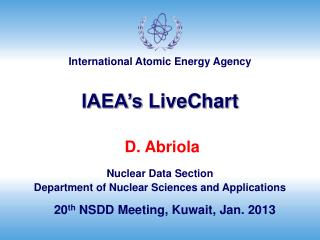D. Abriola Nuclear Data Section Department of Nuclear Sciences and Applications