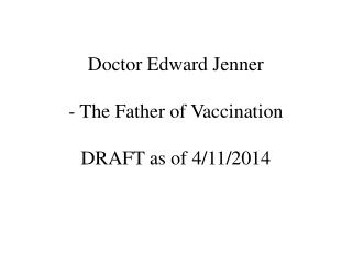 Doctor Edward Jenner - The Father of Vaccination DRAFT as of 4/11/2014