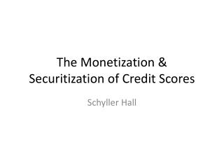 The Monetization & Securitization of Credit Scores