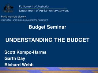 Budget Seminar UNDERSTANDING THE BUDGET Scott  Kompo-Harms Garth Day Richard Webb