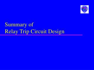 Summary of Relay Trip Circuit Design