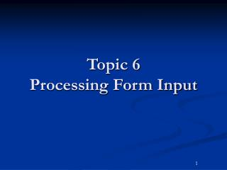 Topic 6 Processing Form Input