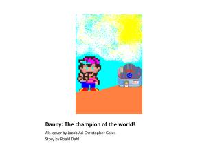 Danny: The champion of the world!
