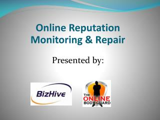 Online Reputation Monitoring & Repair Presented by: