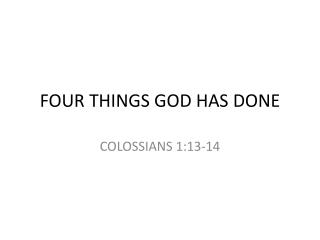 FOUR THINGS GOD HAS DONE
