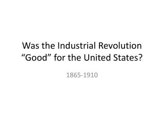 "Was the Industrial Revolution ""Good"" for the United States?"