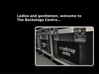 Ladies and gentlemen, welcome to  The Backstage Centre…