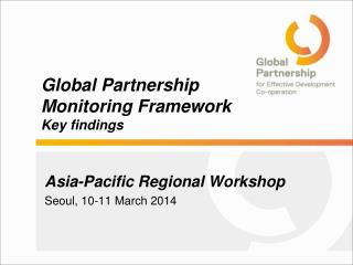 Global Partnership  Monitoring Framework Key findings