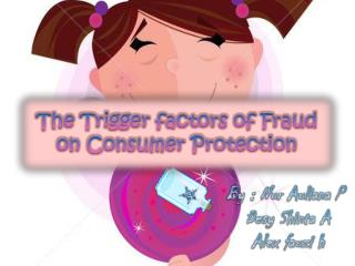 The Trigger factors of Fraud on Consumer Protection