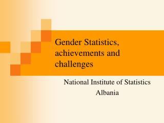 Gender Statistics, achievements and challenges