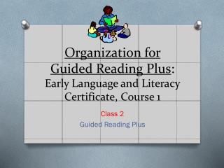 Organization for Guided Reading Plus : Early Language and Literacy Certificate, Course 1