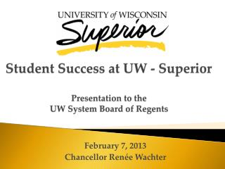 Student Success at UW - Superior Presentation to the  UW System Board of Regents