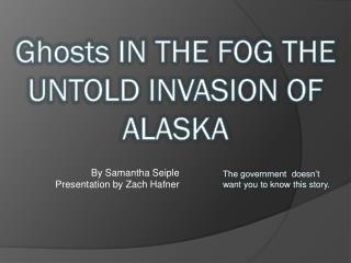 Ghosts IN THE FOG THE UNTOLD INVASION OF ALASKA