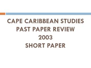 CAPE CARIBBEAN STUDIES PAST PAPER REVIEW 2003 SHORT PAPER