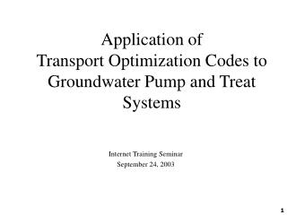 Application of  Transport Optimization Codes to Groundwater Pump and Treat Systems