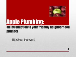 Apple Plumbing:  an introduction to your friendly neighborhood plumber