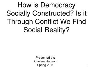 How is Democracy Socially Constructed? Is it Through Conflict We Find Social Reality?