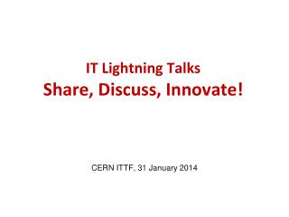 IT Lightning Talks Share, Discuss, Innovate!